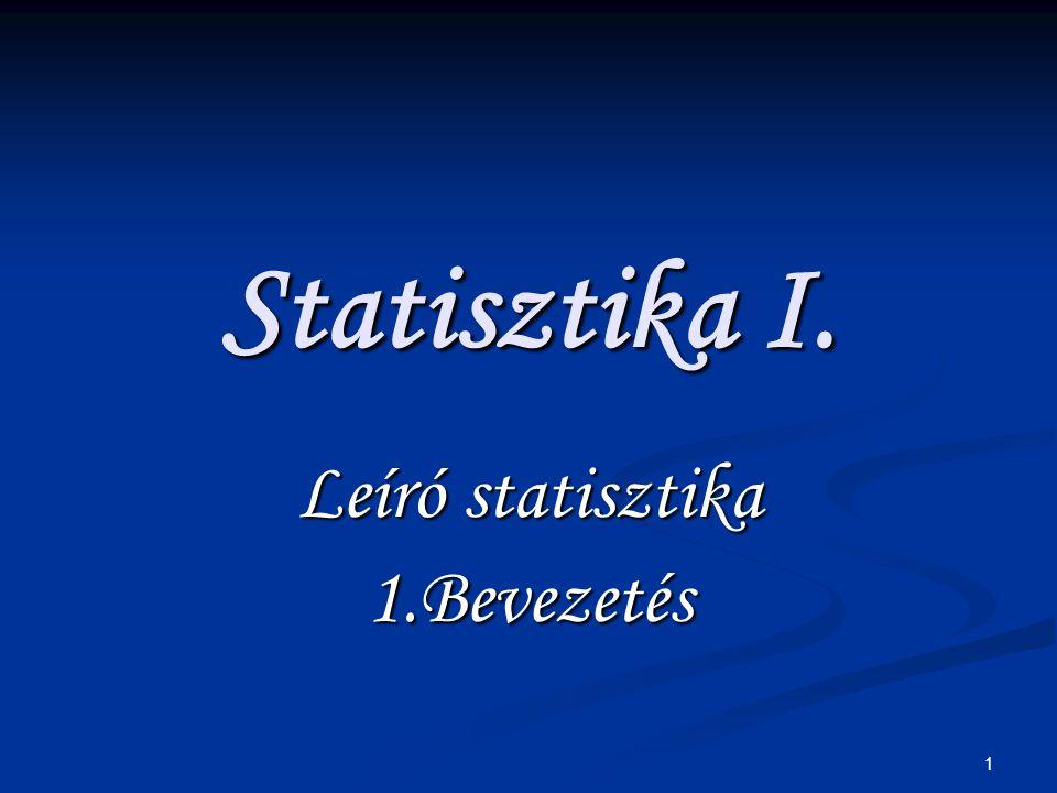 2 Statisztika fogalma A tömegesen előforduló jelenségekre vonatkozó információk egzakt szemléletű összegyűjtésének, leírásának, elemzésének és közlésének tudományos módszertana.