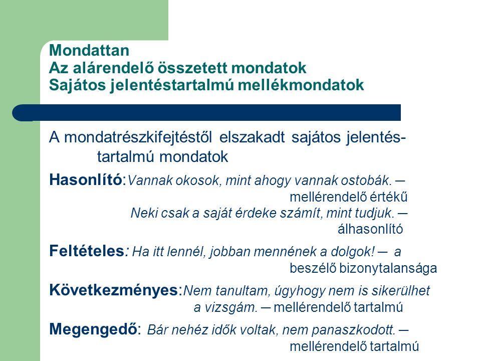 Mondattan Az alárendelő összetett mondatok Sajátos jelentéstartalmú mellékmondatok A mondatrészkifejtéstől elszakadt sajátos jelentés- tartalmú mondat
