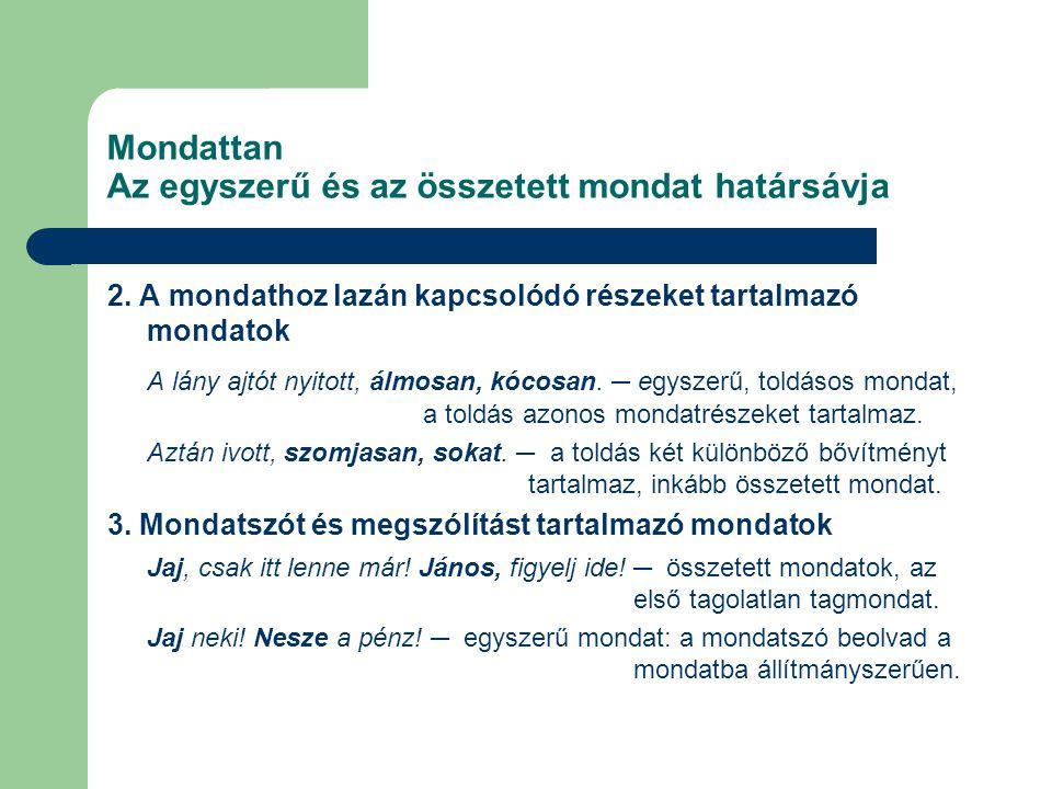 Mondattan Az alárendelő összetett mondatok Szabad bővítményt kifejtő mellékmondatok III.