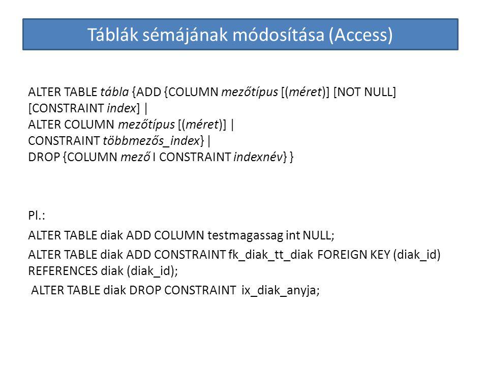 Táblák sémájának módosítása (Access) ALTER TABLE tábla {ADD {COLUMN mezőtípus [(méret)] [NOT NULL] [CONSTRAINT index] | ALTER COLUMN mezőtípus [(méret