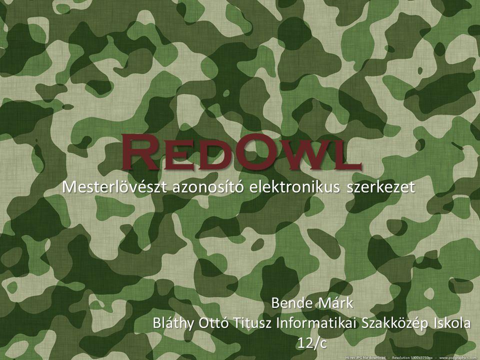 RedOwl Bende Márk Bláthy Ottó Titusz Informatikai Szakközép Iskola 12/c Mesterlövészt azonosító elektronikus szerkezet