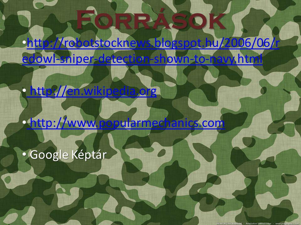 Források http://robotstocknews.blogspot.hu/2006/06/r edowl-sniper-detection-shown-to-navy.html http://robotstocknews.blogspot.hu/2006/06/r edowl-sniper-detection-shown-to-navy.html http://en.wikipedia.org http://www.popularmechanics.com Google Képtár Google Képtár