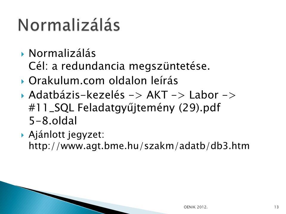  Normalizálás Cél: a redundancia megszüntetése.  Orakulum.com oldalon leírás  Adatbázis-kezelés -> AKT -> Labor -> #11_SQL Feladatgyűjtemény (29).p