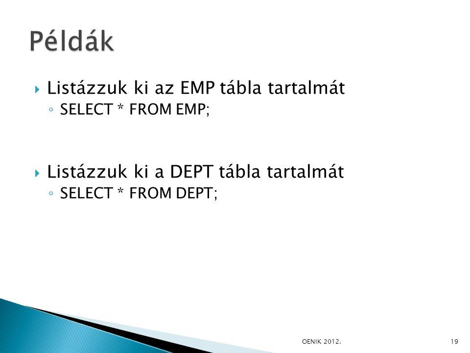  Listázzuk ki az EMP tábla tartalmát ◦ SELECT * FROM EMP;  Listázzuk ki a DEPT tábla tartalmát ◦ SELECT * FROM DEPT; OENIK 2012.19