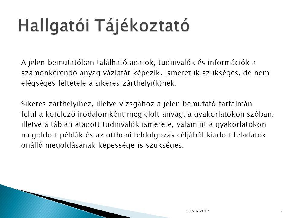  Tananyag: ◦ http://www.orakulum.com http://www.orakulum.com ◦ Kende Mária-Nagy István: ORACLE Példatár SQL, PL/SQL  Elérhetőségek ◦ veso.tamas@spectronet.hu veso.tamas@spectronet.hu ◦ http://gorex.gorextar.hu/ab1 http://gorex.gorextar.hu/ab1 OENIK 2012.3
