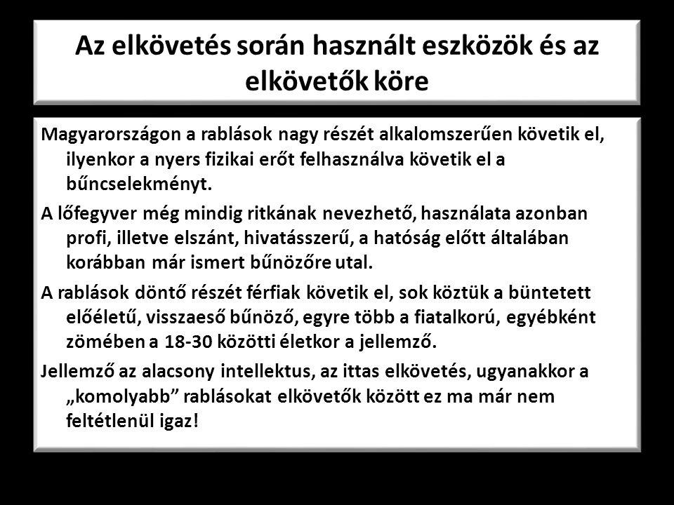 Az elkövetés során használt eszközök és az elkövetők köre Magyarországon a rablások nagy részét alkalomszerűen követik el, ilyenkor a nyers fizikai erőt felhasználva követik el a bűncselekményt.