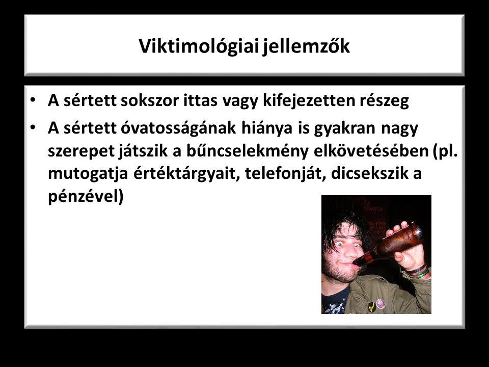 Viktimológiai jellemzők A sértett sokszor ittas vagy kifejezetten részeg A sértett óvatosságának hiánya is gyakran nagy szerepet játszik a bűncselekmény elkövetésében (pl.