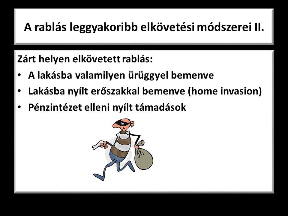 A rablás leggyakoribb elkövetési módszerei II. Zárt helyen elkövetett rablás: A lakásba valamilyen ürüggyel bemenve Lakásba nyílt erőszakkal bemenve (