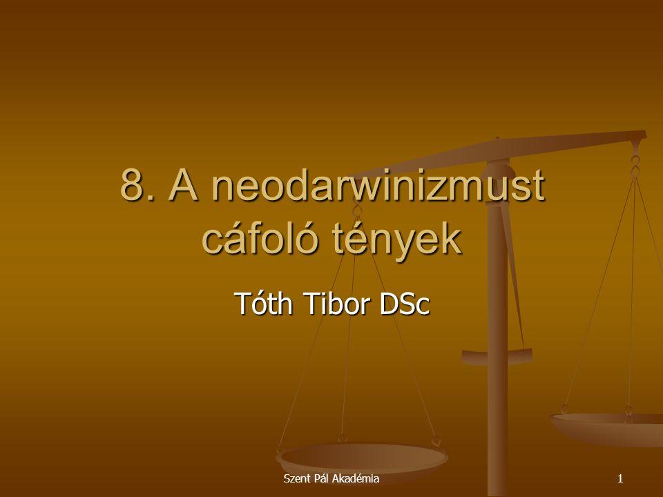 Szent Pál Akadémia1 8. A neodarwinizmust cáfoló tények Tóth Tibor DSc