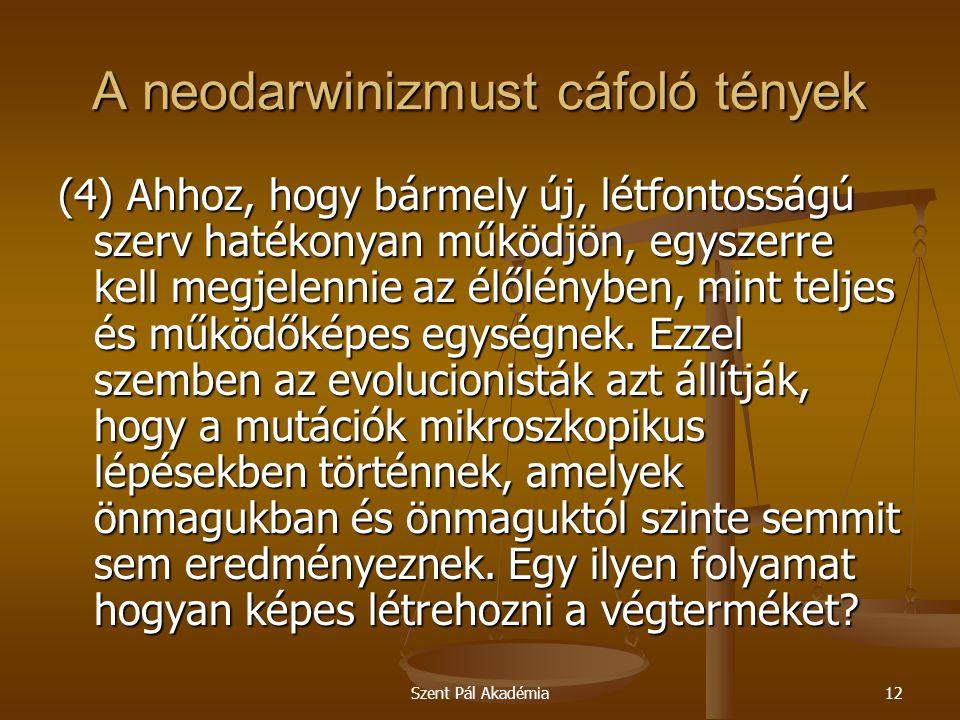Szent Pál Akadémia12 A neodarwinizmust cáfoló tények (4) Ahhoz, hogy bármely új, létfontosságú szerv hatékonyan működjön, egyszerre kell megjelennie a