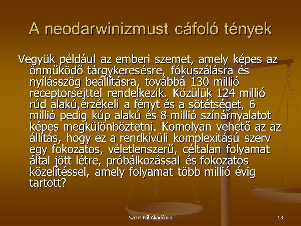Szent Pál Akadémia13 A neodarwinizmust cáfoló tények Vegyük például az emberi szemet, amely képes az önműködő tárgykeresésre, fókuszálásra és nyílássz