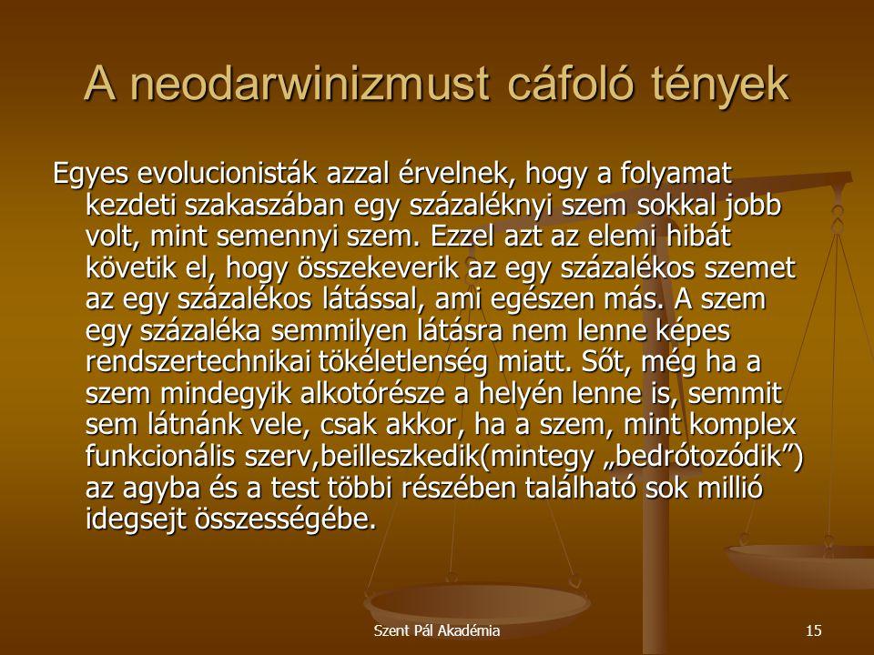 Szent Pál Akadémia15 A neodarwinizmust cáfoló tények Egyes evolucionisták azzal érvelnek, hogy a folyamat kezdeti szakaszában egy százaléknyi szem sok