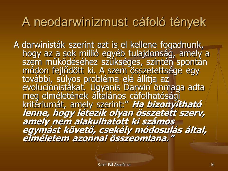 Szent Pál Akadémia16 A neodarwinizmust cáfoló tények A darwinisták szerint azt is el kellene fogadnunk, hogy az a sok millió egyéb tulajdonság, amely