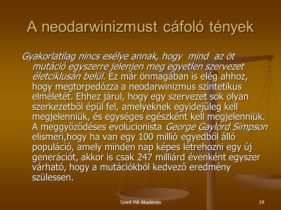 Szent Pál Akadémia19 A neodarwinizmust cáfoló tények Gyakorlatilag nincs esélye annak, hogy mind az öt mutáció egyszerre jelenjen meg egyetlen szervez