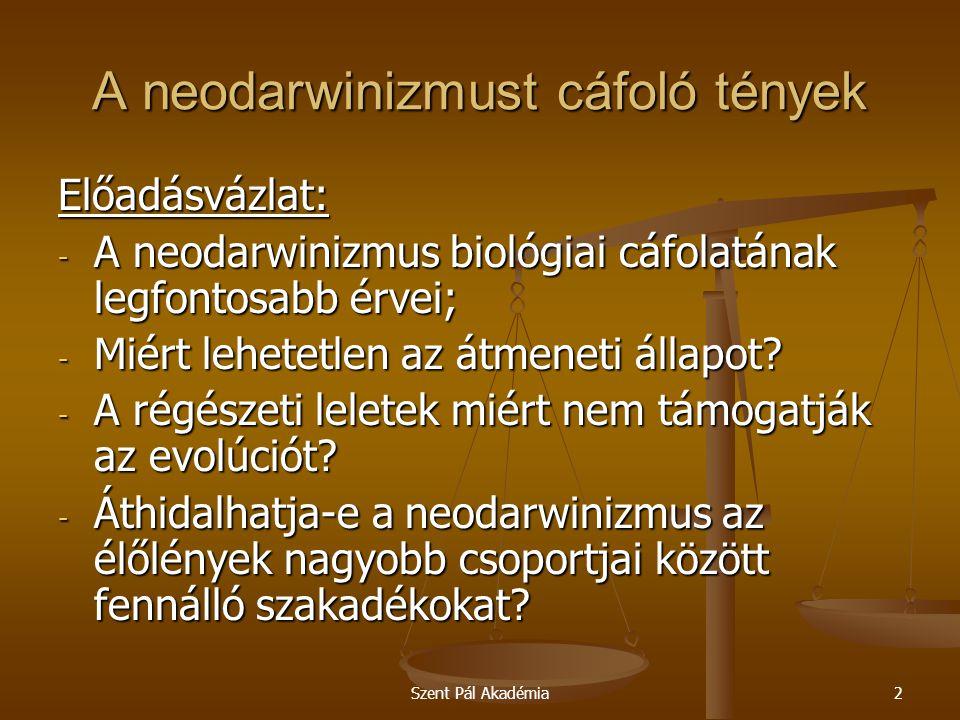 """Szent Pál Akadémia3 A neodarwinizmust cáfoló tények A neodarwinizmus biológiai cáfolatának legfontosabb érvei Az """"evolúció általános elmélete Darwin 1882-ben bekövetkezett halála után eltelt mintegy fél évszázad alatt kezdte elveszíteni érvelési tartalékait."""