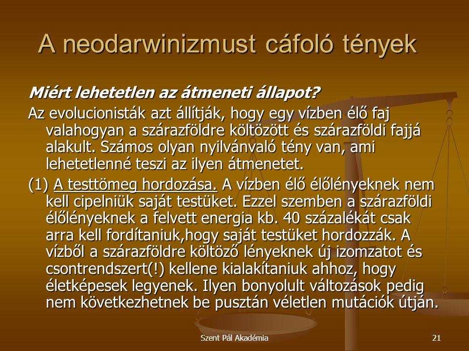 Szent Pál Akadémia21 A neodarwinizmust cáfoló tények Miért lehetetlen az átmeneti állapot? Az evolucionisták azt állítják, hogy egy vízben élő faj val