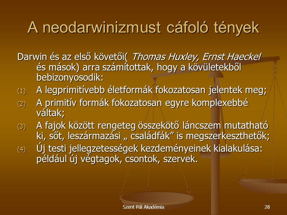 Szent Pál Akadémia28 A neodarwinizmust cáfoló tények Darwin és az első követői( Thomas Huxley, Ernst Haeckel és mások) arra számítottak, hogy a kövüle