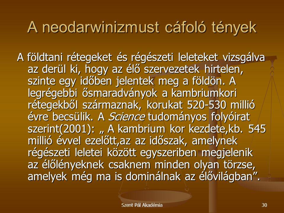 Szent Pál Akadémia30 A neodarwinizmust cáfoló tények A földtani rétegeket és régészeti leleteket vizsgálva az derül ki, hogy az élő szervezetek hirtel