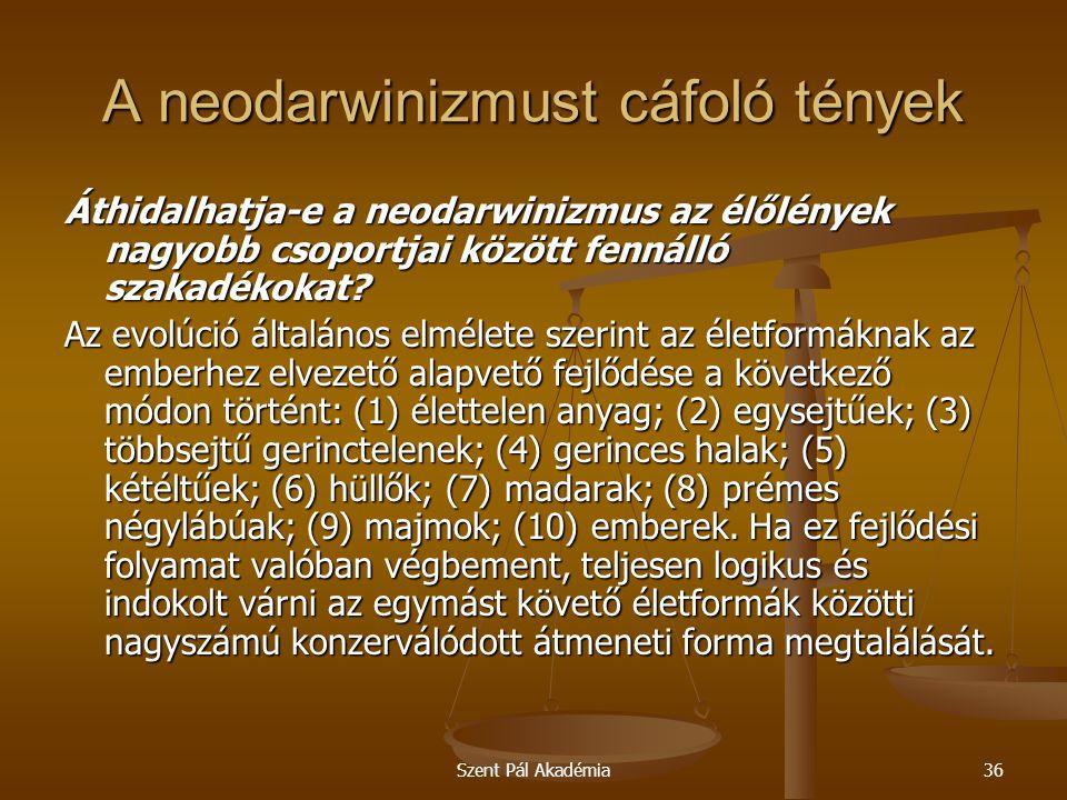 Szent Pál Akadémia36 A neodarwinizmust cáfoló tények Áthidalhatja-e a neodarwinizmus az élőlények nagyobb csoportjai között fennálló szakadékokat? Az