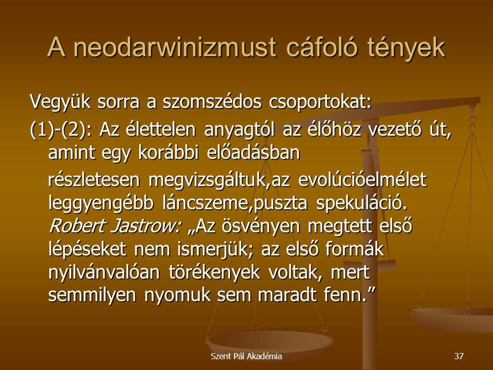 Szent Pál Akadémia37 A neodarwinizmust cáfoló tények Vegyük sorra a szomszédos csoportokat: (1)-(2): Az élettelen anyagtól az élőhöz vezető út, amint