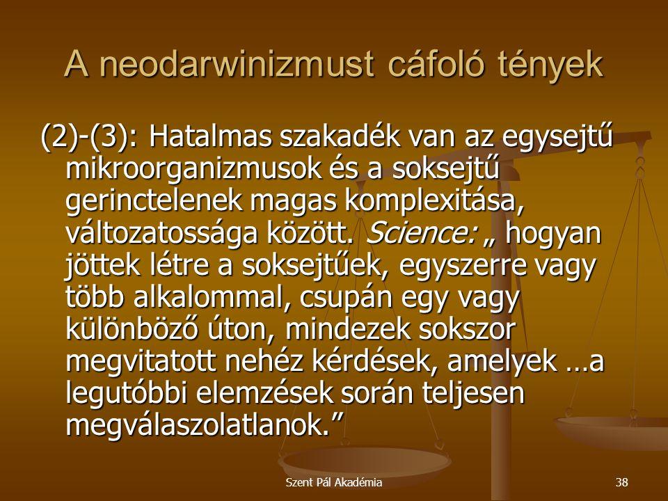 Szent Pál Akadémia38 A neodarwinizmust cáfoló tények (2)-(3): Hatalmas szakadék van az egysejtű mikroorganizmusok és a soksejtű gerinctelenek magas ko