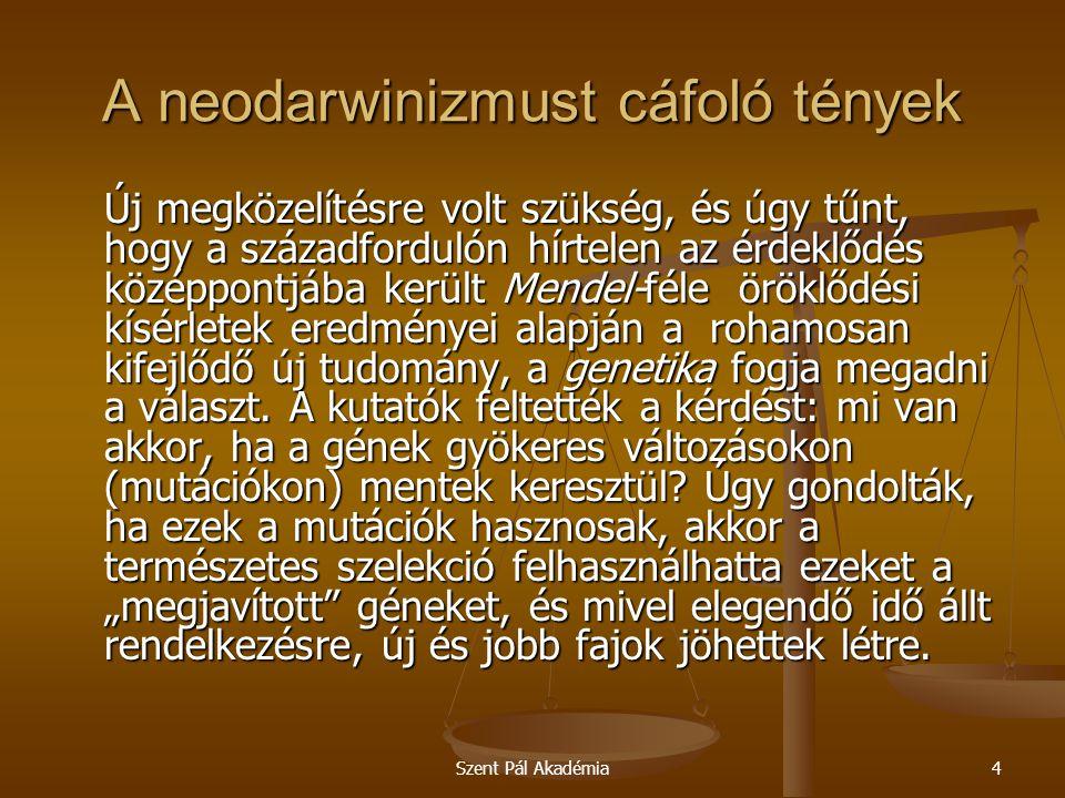 Szent Pál Akadémia4 A neodarwinizmust cáfoló tények Új megközelítésre volt szükség, és úgy tűnt, hogy a századfordulón hírtelen az érdeklődés középpon