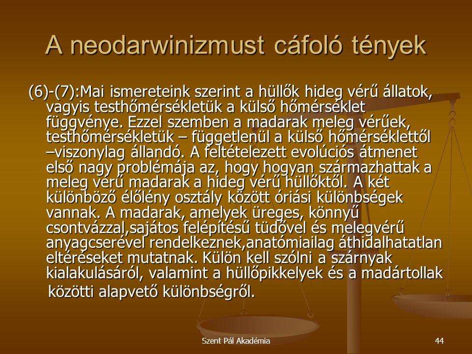 Szent Pál Akadémia44 A neodarwinizmust cáfoló tények (6)-(7):Mai ismereteink szerint a hüllők hideg vérű állatok, vagyis testhőmérsékletük a külső hőm