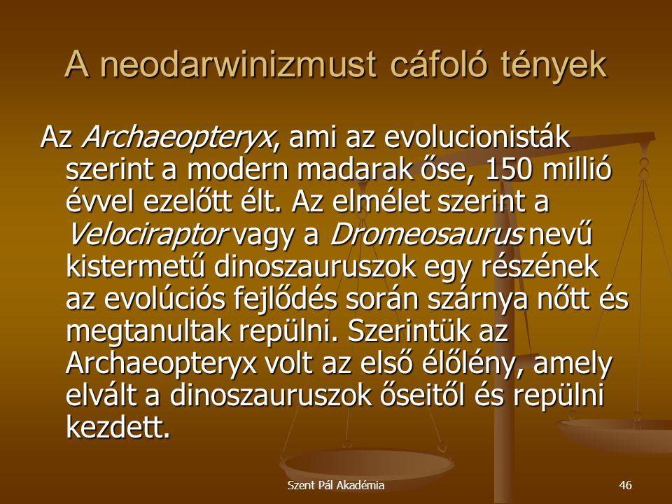 Szent Pál Akadémia46 A neodarwinizmust cáfoló tények Az Archaeopteryx, ami az evolucionisták szerint a modern madarak őse, 150 millió évvel ezelőtt él