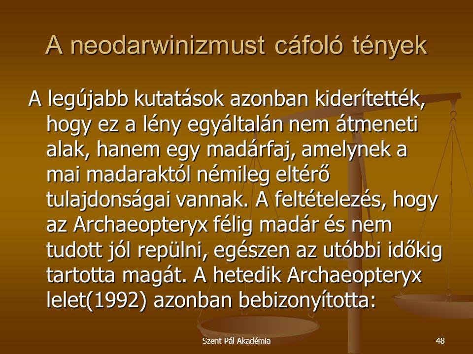 Szent Pál Akadémia48 A neodarwinizmust cáfoló tények A legújabb kutatások azonban kiderítették, hogy ez a lény egyáltalán nem átmeneti alak, hanem egy