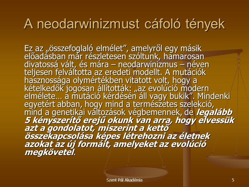 """Szent Pál Akadémia5 A neodarwinizmust cáfoló tények Ez az """"összefoglaló elmélet"""", amelyről egy másik előadásban már részletesen szóltunk, hamarosan di"""