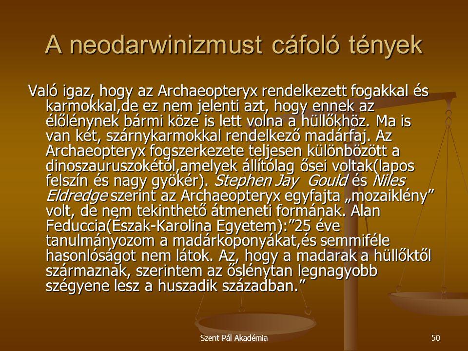 Szent Pál Akadémia50 A neodarwinizmust cáfoló tények Való igaz, hogy az Archaeopteryx rendelkezett fogakkal és karmokkal,de ez nem jelenti azt, hogy e