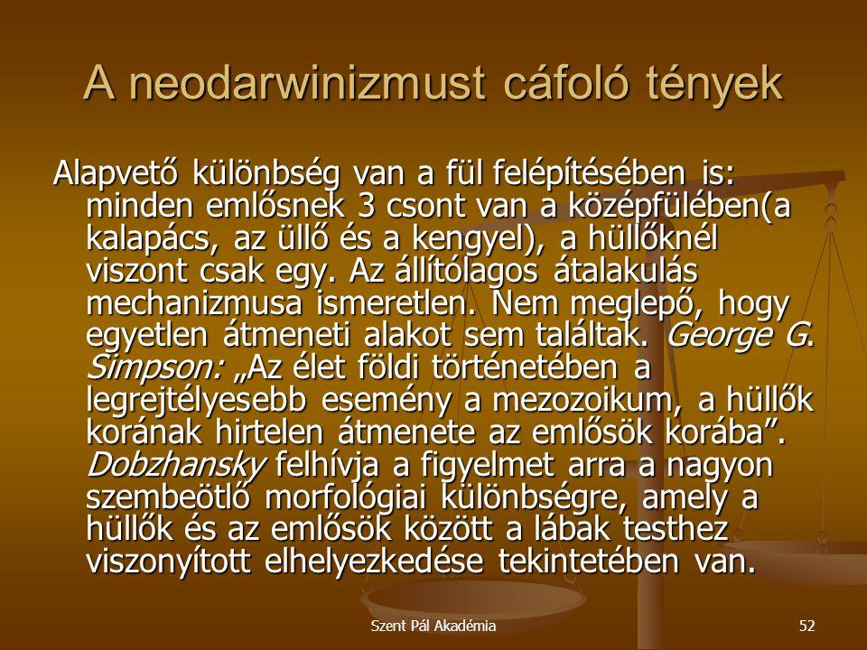 Szent Pál Akadémia52 A neodarwinizmust cáfoló tények Alapvető különbség van a fül felépítésében is: minden emlősnek 3 csont van a középfülében(a kalap