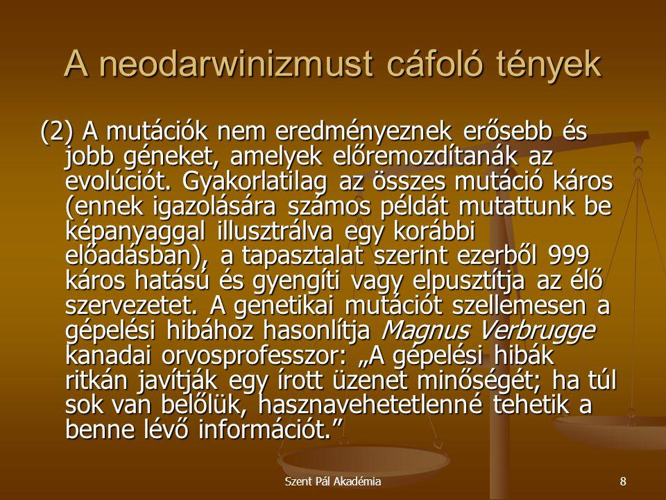 Szent Pál Akadémia8 A neodarwinizmust cáfoló tények (2) A mutációk nem eredményeznek erősebb és jobb géneket, amelyek előremozdítanák az evolúciót. Gy