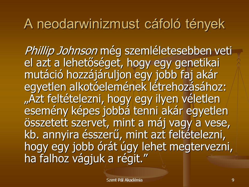 Szent Pál Akadémia20 A neodarwinizmust cáfoló tények Összefoglalóan: A természetes szelekció elpusztítja az alkalmatlan szervezeteket, a mutációk a genetikai információ veszteségét eredményezik, az idő pedig elkerülhetetlenül romláshoz és pusztuláshoz vezet.