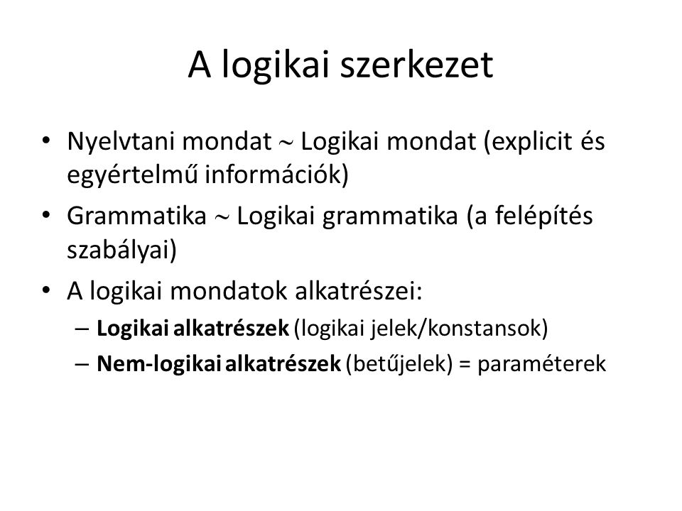 Nem-logikai alkatrészek Grammatikai alany – állítmány: – individuumnév – predikátum ( függvényként működik) lehet összetett vagy bővített is argumentuma: az individuumnév argumentumszám tárgyalási univerzuma terjedelme (extenziója)