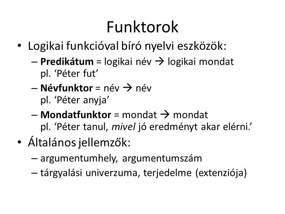 Funktorok Logikai funkcióval bíró nyelvi eszközök: – Predikátum = logikai név  logikai mondat pl.