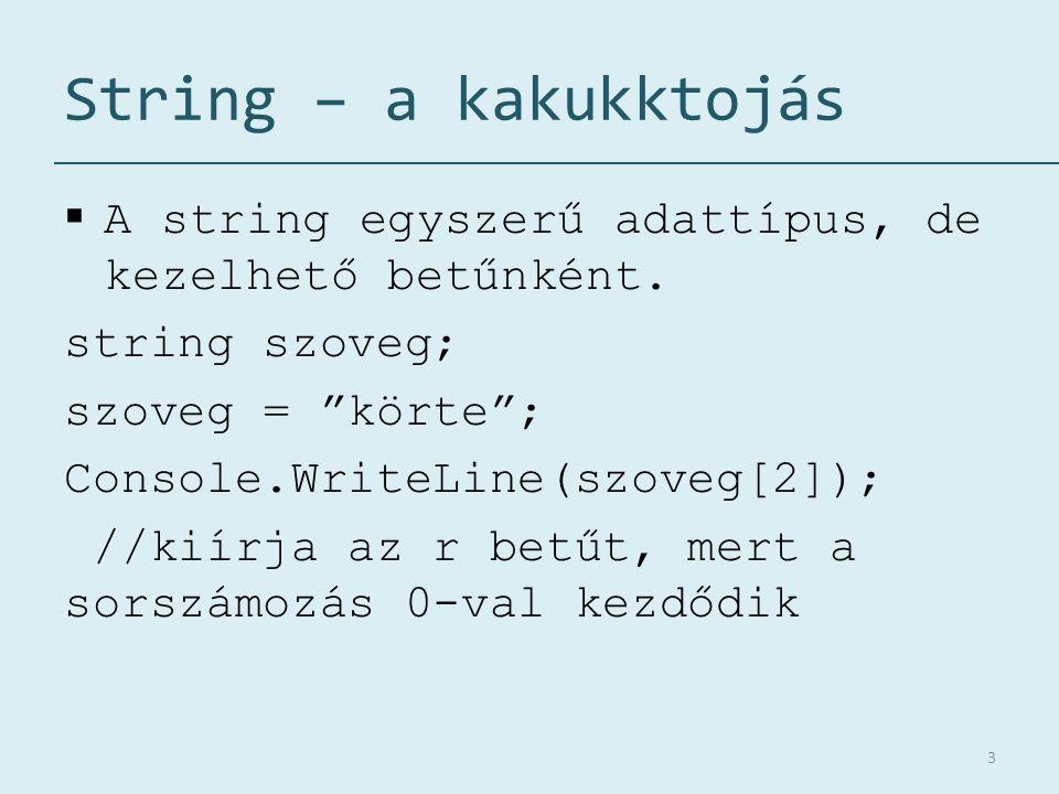"""String – a kakukktojás  A string egyszerű adattípus, de kezelhető betűnként. string szoveg; szoveg = """"körte""""; Console.WriteLine(szoveg[2]); //kiírja"""