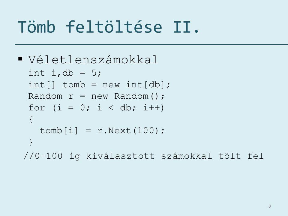 Tömb feltöltése II.  Véletlenszámokkal int i,db = 5; int[] tomb = new int[db]; Random r = new Random(); for (i = 0; i < db; i++) { tomb[i] = r.Next(1