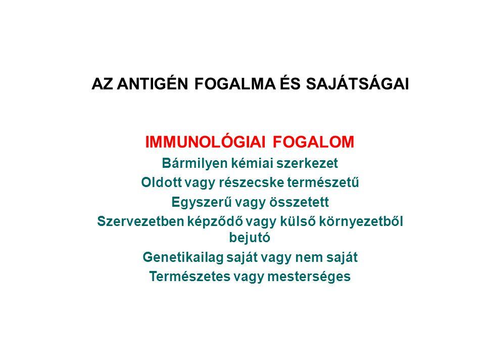 Definíciók Immunogén: bármely anyag, mely specifikus immunválaszt vált ki Antigén (Ag) - bármely olyan anyag, amelyet az érett immunrendszer felismer és vele szemben specifikus, fajlagos módon reagál.