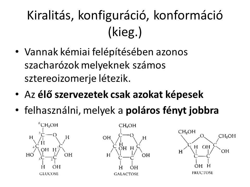 Kiralitás, konfiguráció, konformáció (kieg.) Vannak kémiai felépítésében azonos szacharózok melyeknek számos sztereoizomerje létezik. Az élő szervezet