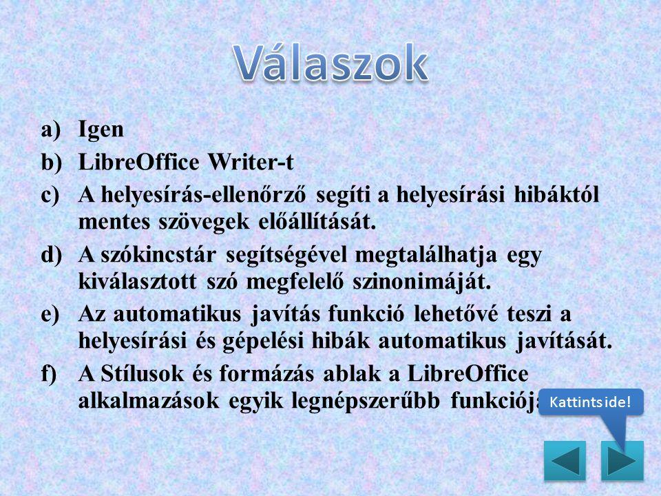 a)Igen b)LibreOffice Writer-t c)A helyesírás-ellenőrző segíti a helyesírási hibáktól mentes szövegek előállítását. d)A szókincstár segítségével megtal