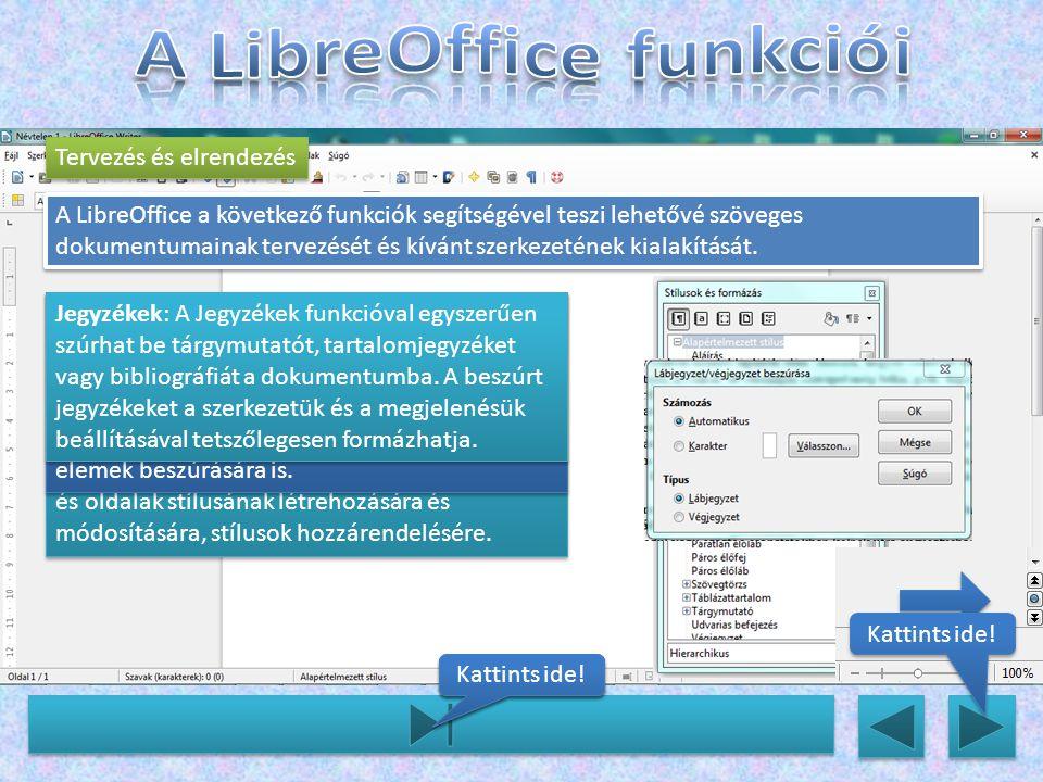 A LibreOffice a következő funkciók segítségével teszi lehetővé szöveges dokumentumainak tervezését és kívánt szerkezetének kialakítását.