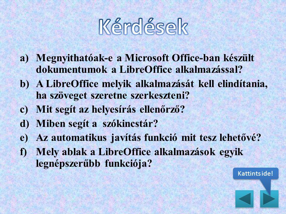 a)Igen b)LibreOffice Writer-t c)A helyesírás-ellenőrző segíti a helyesírási hibáktól mentes szövegek előállítását.