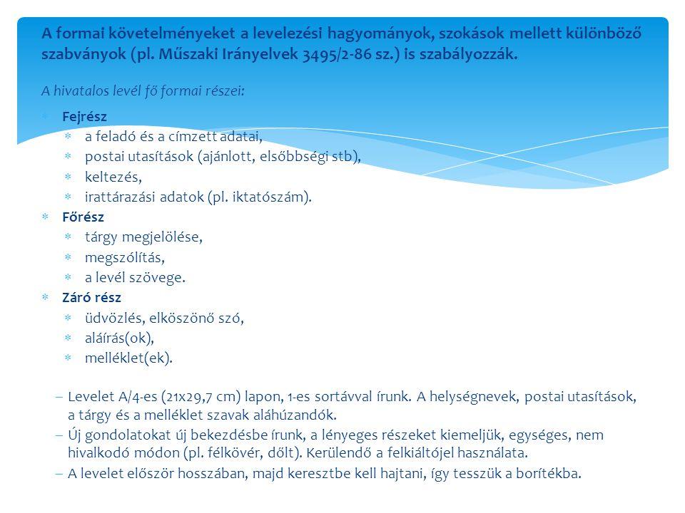 A formai követelményeket a levelezési hagyományok, szokások mellett különböző szabványok (pl. Műszaki Irányelvek 3495/2-86 sz.) is szabályozzák. A hiv