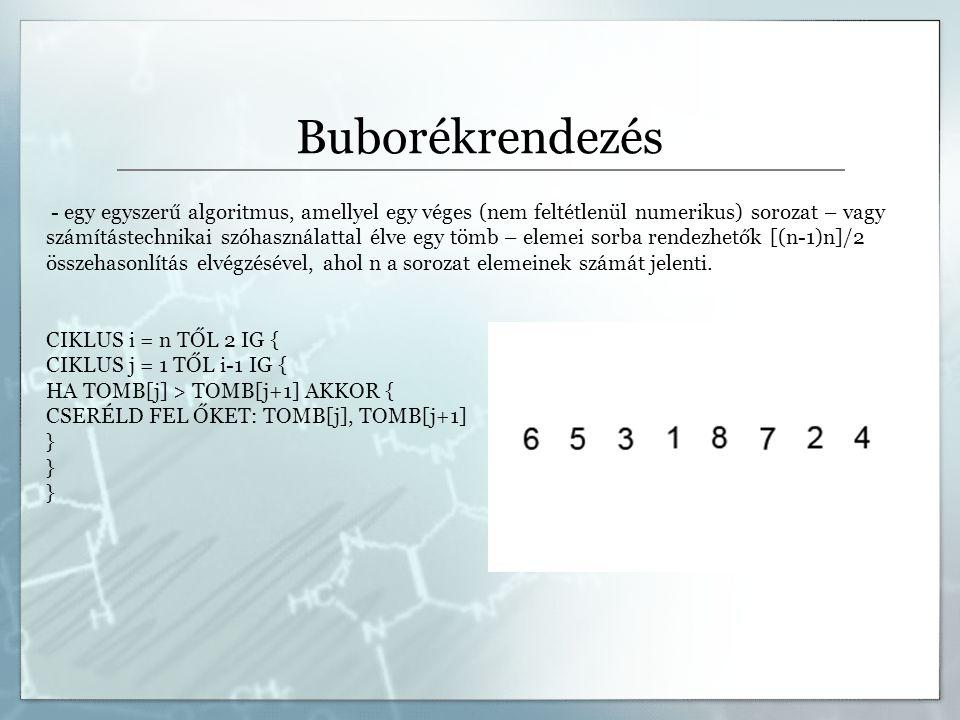 Buborékrendezés - egy egyszerű algoritmus, amellyel egy véges (nem feltétlenül numerikus) sorozat – vagy számítástechnikai szóhasználattal élve egy tö