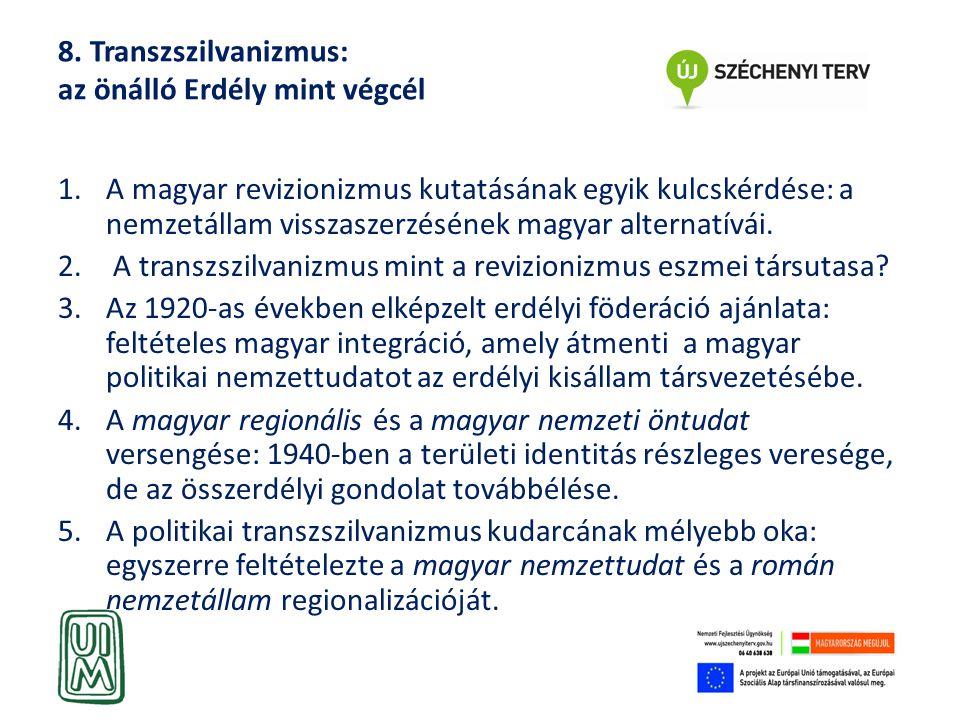 8. Transzszilvanizmus: az önálló Erdély mint végcél 1.A magyar revizionizmus kutatásának egyik kulcskérdése: a nemzetállam visszaszerzésének magyar al
