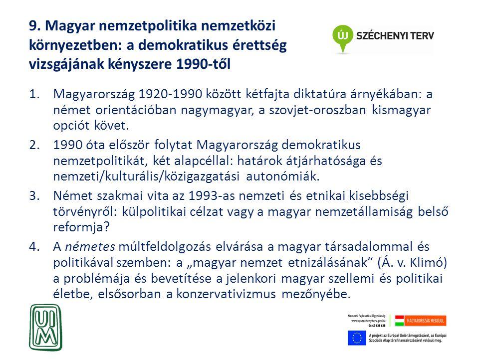 9. Magyar nemzetpolitika nemzetközi környezetben: a demokratikus érettség vizsgájának kényszere 1990-től 1.Magyarország 1920-1990 között kétfajta dikt