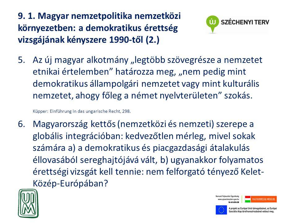 """9. 1. Magyar nemzetpolitika nemzetközi környezetben: a demokratikus érettség vizsgájának kényszere 1990-től (2.) 5.Az új magyar alkotmány """"legtöbb szö"""
