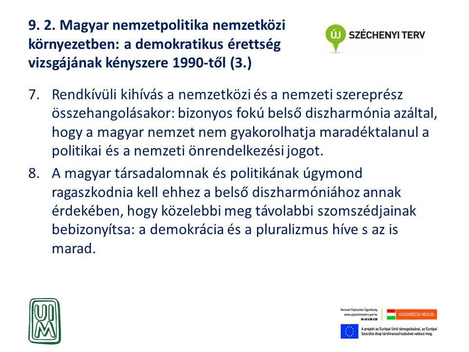 9. 2. Magyar nemzetpolitika nemzetközi környezetben: a demokratikus érettség vizsgájának kényszere 1990-től (3.) 7.Rendkívüli kihívás a nemzetközi és