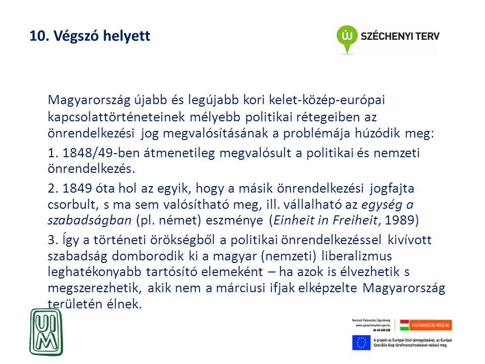 10. Végszó helyett Magyarország újabb és legújabb kori kelet-közép-európai kapcsolattörténeteinek mélyebb politikai rétegeiben az önrendelkezési jog m